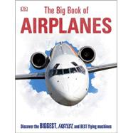 The Big Book of Airplanes by Dorling Kindersley, Inc., 9781465445070