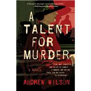 A Talent for Murder by Wilson, Andrew, 9781501145070