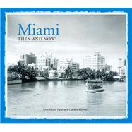 Miami Then and Now: Then and Now by Parks, Arva Moore; Klepser, Carolyn, 9781909815070