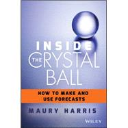 Inside the Crystal Ball: How to Make and Use Forecasts by Harris, Maury, 9781118865071