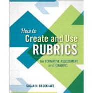 How to Create and Use Rubrics for Formative Assessment and Grading by Brookhart, Susan M., 9781416615071