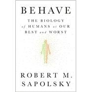 Behave by Sapolsky, Robert M., 9781594205071