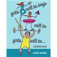 Girls will be boys will be girls will be...Coloring Book by Bunnell, Jacinta, 9781629635071
