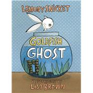 Goldfish Ghost by Snicket, Lemony; Brown, Lisa, 9781626725072