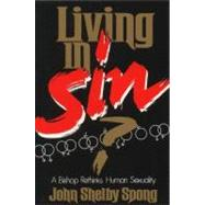 Living in Sin? : A Bishop Rethinks Human Sexuality by Spong, John Shelby, 9780060675073