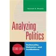 Analyzing Politics: Rationality, Behavior and Institutions by SHEPSLE,KENNETH A., 9780393935073