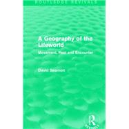 A Geography of the Lifeworld (Routledge Revivals): Movement, Rest and Encounter by Seamon; David, 9781138885073