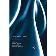 Digital Leisure Cultures: Critical Perspectives by Carnicelli; Sandro, 9781138955073