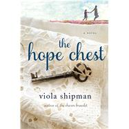 The Hope Chest A Novel by Shipman, Viola, 9781250105073