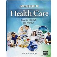 Introduction to Health Care by Mitchell, Dakota; Haroun, Lee, 9781305575073