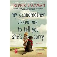 My Grandmother Asked Me to Tell You She's Sorry A Novel by Backman, Fredrik, 9781501115073