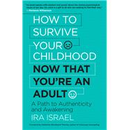 How to Survive Your Childhood Now That You're an Adult by Israel, Ira; Thomas, Katherine Woodward, 9781608685073