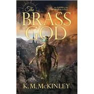 The Brass God by McKinley, K. M., 9781781085073