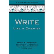 Write Like a Chemist A Guide and Resource by Robinson, Marin; Stoller, Fredricka; Costanza-Robinson, Molly; Jones, James K., 9780195305074