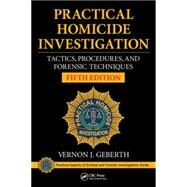 Practical Homicide Investigation: Tactics, Procedures, and Forensic Techniques, Fifth Edition by Geberth; Vernon J., 9781482235074