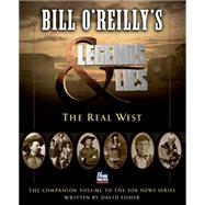 Bill O'Reilly's Legends and Lies: The Real West by Fisher, David; O'Reilly, Bill, 9781627795074