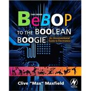 Bebop to the Boolean Boogie by Maxfield, Clive, 9781856175074