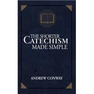 The Shorter Catechism Made Simple by Conway, Andrew, 9781620205075
