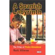 A Spanish Labyrinth Films of Pedro Almodóvar, The by Allinson, Mark, 9781860645075
