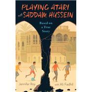 Playing Atari With Saddam Hussein by Roy, Jennifer; Fadhil, Ali (CON), 9780544785076