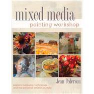 Mixed Media Painting Workshop: Explore Mediums, Techniques and the Personal Artistic Journey by Pederson, Jean, 9781440325076