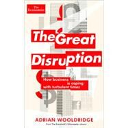 The Great Disruption: How Business Is Coping With Turbulent Times by Wooldridge, Adrian, 9781610395076