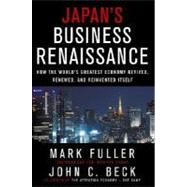 Japan's Business Renaissance : How the World's Greatest Economy Revived, Renewed, and Reinvented Itself