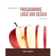 Starting Out with Programming Logic and Design by Gaddis, Tony, 9780133985078