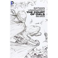 Batman Unwrapped: The Court of Owls by SNYDER, SCOTT; CAPULLO, GREG, 9781401245078