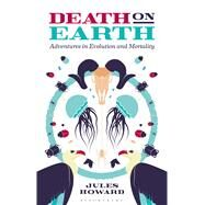 Death on Earth Adventures in Evolution and Mortality by Howard, Jules, 9781472915078