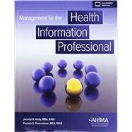 Management for the Health Information Professional with Access by Kelly, Janette R.; Greenstone, Pamela S., 9781584265078