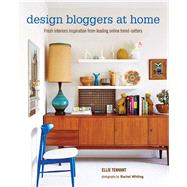 Design Bloggers at Home: Fresh Interiors Inspiration from Leading Online Trend-Setters by Tennant, Ellie; Whiting, Rachel, 9781849755078