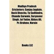 Madhya Pradesh Cricketers : Sanjay Jagdale, Buck Divecha, Tp Sudhindra, Chandu Sarwate, Suryaveer Singh, Jai Yadav, Abbas Ali, Pc Brahmo, Narain by , 9781157255079