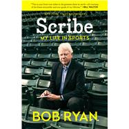 Scribe My Life in Sports by Ryan, Bob, 9781620405079