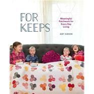 For Keeps: Meaningful Patchwork for Every Day Living by Gibson, Amy, 9781940655079