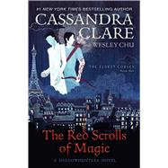 The Red Scrolls of Magic by Clare, Cassandra; Chu, Wesley, 9781481495080