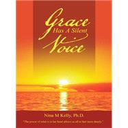 Grace Has a Silent Voice by Kelly, Nina M., Ph.d., 9781504325080