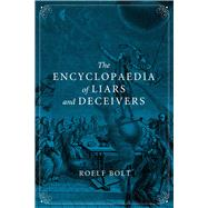The Encyclopaedia of Liars and Deceivers by Bolt, Roelf; Brown, Andy, 9781780235080