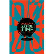 Buying Time by Brown, Eric, 9781781085080