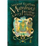 Ancient Egyptian Mummies: A Very Peculiar History™ by Pipe, Jim, 9781909645080