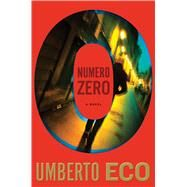 Numero Zero by Eco, Umberto; Dixon, Richard, 9780544635081
