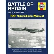 Battle of Britain Manual July to October 1940 - Raf Operations Manual: Insights into How Science, Technology and Defence Systems Helped the Raf Win the Battle of Britain by Saunders, Andy, 9780857335081