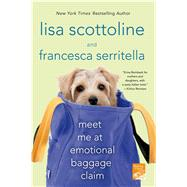 Meet Me at Emotional Baggage Claim by Scottoline, Lisa; Serritella, Francesca, 9781250025081