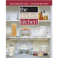 The Stocked Kitchen One Grocery List . . . Endless Recipes by Kallio, Sarah; Krastins, Stacey, 9781476755083
