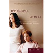 Hold Me Close, Let Me Go by LARA, ADAIR, 9780767905084