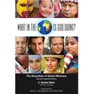 What in the World is God Doing?: The Essentials of Global Missions by C Gordon Olson, 9780962485084
