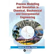 Process Modelling and Simulation in Chemical, Biochemical and Environmental Engineering by Verma,Ashok Kumar, 9781138075085