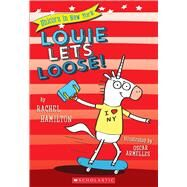 Louie Lets Loose! (Unicorn in New York #1) by Hamilton, Rachel, 9781338055085