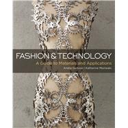 Fashion and Technology A Guide to Materials and Applications by Genova, Aneta; Moriwaki, Katherine, 9781501305085