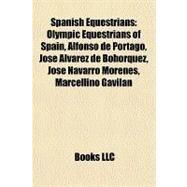 Spanish Equestrians : Olympic Equestrians of Spain, Alfonso de Portago, José Álvarez de Bohórquez, José Navarro Morenes, Marcellino Gavilán by , 9781157945086